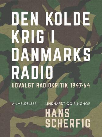 Hans Scherfig: Den kolde krig i Danmarks Radio : udvalgt radiokritik 1947-64