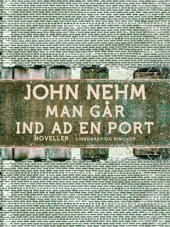 John Nehm: Man går ind ad en port : arbejdspladsnoveller