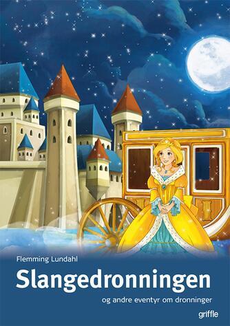 Flemming Lundahl: Slangedronningen og andre eventyr om dronninger
