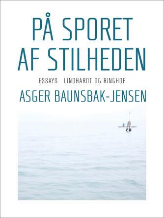 Asger Baunsbak-Jensen: På sporet af stilheden
