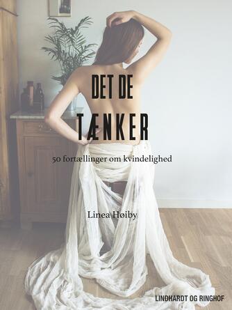 Linea Høiby (f. 1992): Det de tænker : 50 fortællinger om kvindelighed