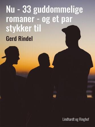 Gerd Rindel: Nu : 33 guddommelige romaner - og et par stykker til
