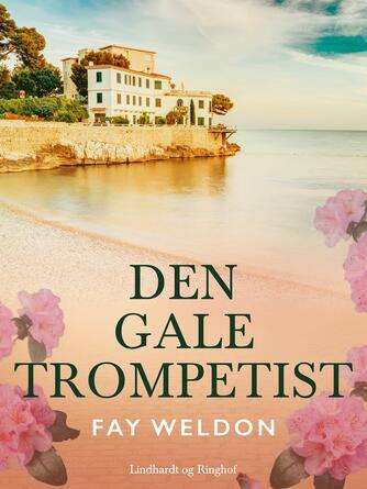 Fay Weldon: Den gale trompetist : roman