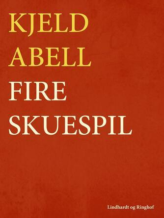 Kjeld Abell: Fire skuespil