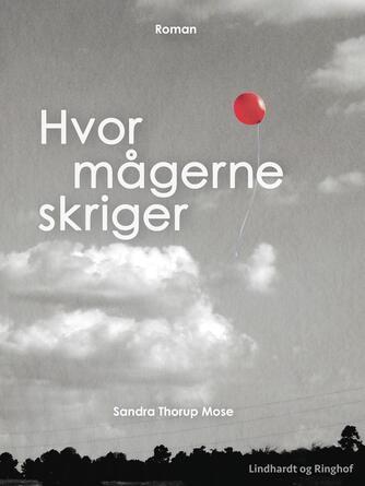 Sandra Thorup Mose (f. 1989): Hvor mågerne skriger : roman
