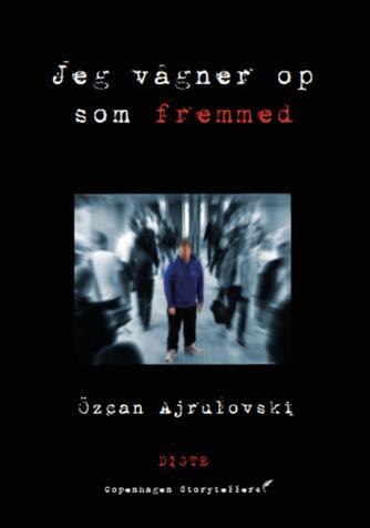 Özcan Ajrulovski (f. 1987): Jeg vågner op som fremmed : digte