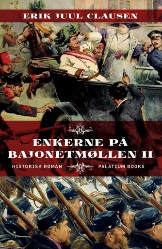 Erik Juul Clausen: Enkerne på Bajonetmøllen. 2, historisk roman