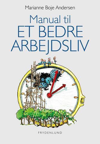 Marianne Boje Andersen: Manual til et bedre arbejdsliv