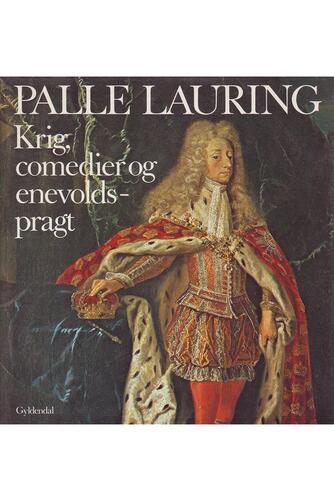Palle Lauring: Krig, comedier og enevoldspragt : (1683-1746)