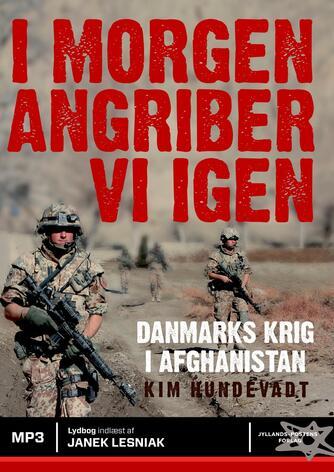 Kim Hundevadt: I morgen angriber vi igen : Danmarks krig i Afghanistan