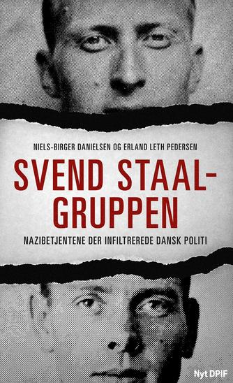 Niels-Birger Danielsen, Erland Leth Pedersen: Svend Staal-gruppen : nazibetjentene der infiltrerede dansk politi