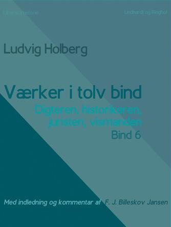: Værker i tolv bind 6: digteren, historikeren, juristen, vismanden
