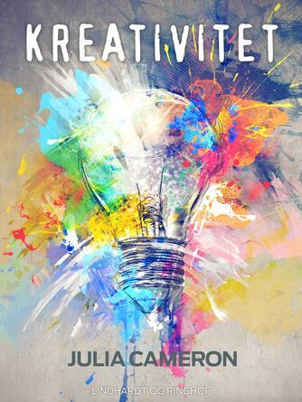 Julia Cameron: Kreativitet : et praktisk og filosofisk kursus for kunstnere og andre der ønsker at udforske og genfinde deres kreativitet og selvtillid