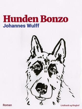Johannes Wulff: Hunden Bonzo : roman