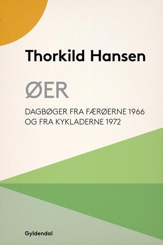 Thorkild Hansen (f. 1927): Øer : dagbøger fra Færøerne 1966 og fra Kykladerne 1972