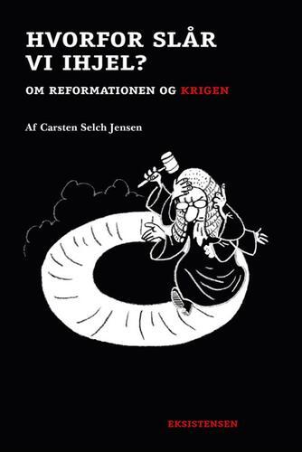 Carsten Selch Jensen: Hvorfor slår vi ihjel? : om reformationen og krigen
