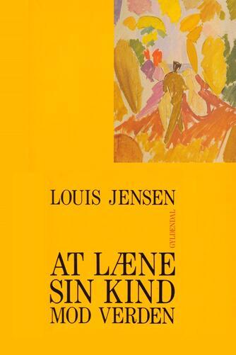 Louis Jensen (f. 1943): At læne sin kind mod verden