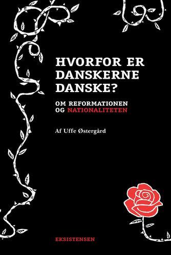 Uffe Østergård: Hvorfor er danskerne danske? : om reformationen og nationaliteten