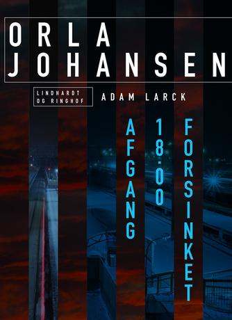 Orla Johansen (f. 1912): Afgang 18.00 forsinket : kriminalroman