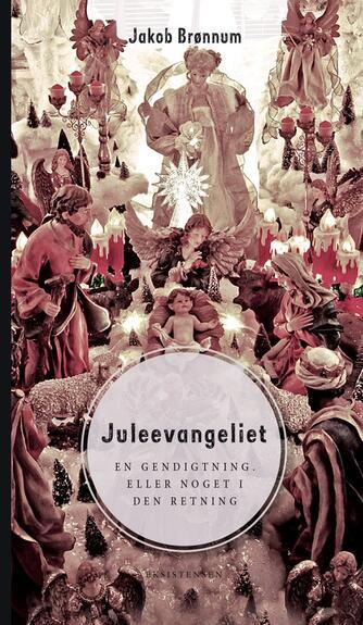 Jakob Brønnum: Juleevangeliet : en gendigtning eller noget i den retning