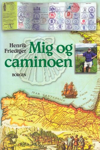 Henrik Friediger: Mig og caminoen : om at finde sig selv og de andre på Camino de Santiago