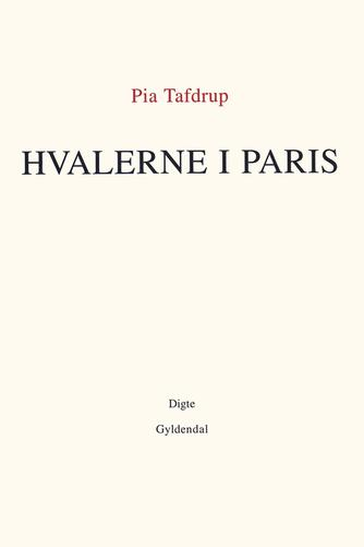Pia Tafdrup: Hvalerne i Paris : digte