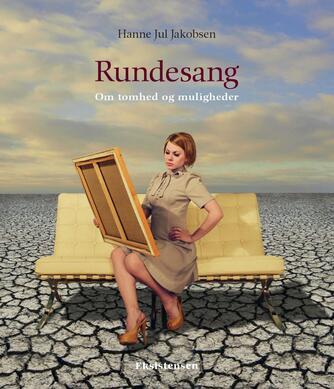 Hanne Jul Jakobsen (f. 1975): Rundesang : om tomhed og muligheder