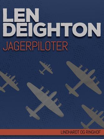 Len Deighton: Jagerpiloter : den sande historie om slaget om England
