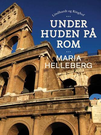 Maria Helleberg: Under huden på Rom