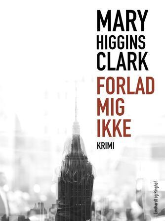 Mary Higgins Clark: Forlad mig ikke