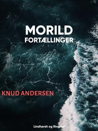 Knud Andersen (f. 1890): Morild : Fortællinger