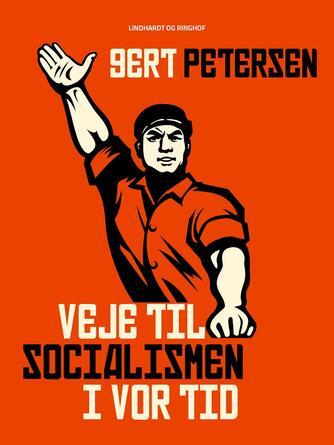 Gert Petersen (f. 1927): Veje til socialismen i vor tid