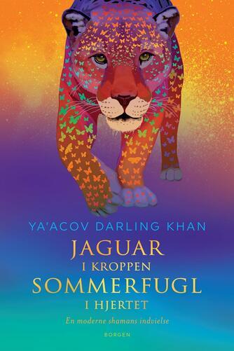 Ya'Acov Darling Khan: Jaguar i kroppen - sommerfugl i hjertet : en moderne shamans indvielse
