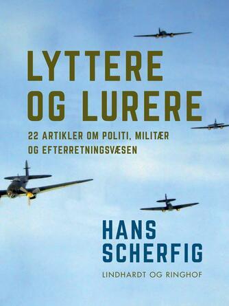 Hans Scherfig: Lyttere og lurere : 22 artikler om politi, militær og efterretningsvæsener