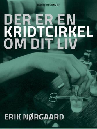 Erik Nørgaard (f. 1929): Der er en kridtcirkel om dit liv