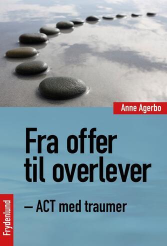 Anne Agerbo: Fra offer til overlever - ACT med traumer