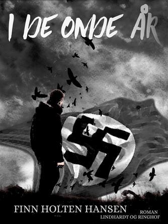 Finn Holten Hansen: I de onde år : roman baseret på virkelige hændelser