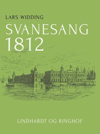 Lars Widding: Svanesang 1812 : roman