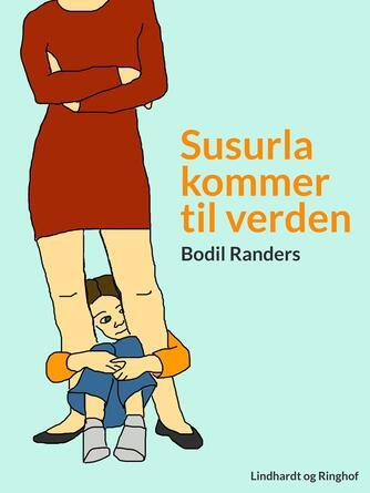 Bodil Randers: Susurla kommer til verden