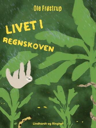 Ole Frøstrup: Livet i regnskoven
