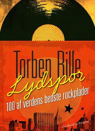 Torben Bille: Lydspor : 100 af verdens bedste rockplader