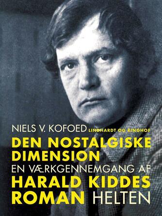 Niels Kofoed (f. 1930): Den nostalgiske dimension : en værkgennemgang af Harald Kiddes roman Helten