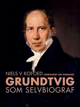 Niels Kofoed (f. 1930): Grundtvig som selvbiograf : med særligt henblik på tidsrummet 1800-1810