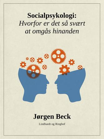 Jørgen Beck (f. 1927): Socialpsykologi : hvorfor er det så svært at omgås hinanden