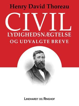 Henry Thoreau: Civil lydighedsnægtelse og udvalgte breve