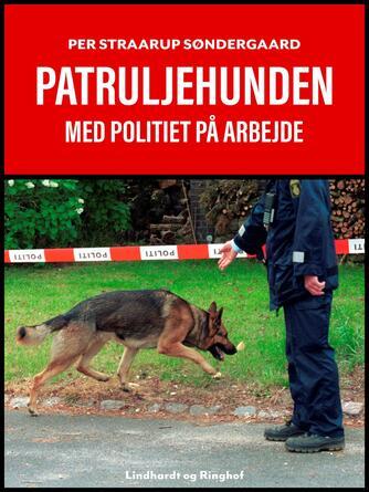Per Straarup Søndergaard: Patruljehunden : med politiet på arbejde