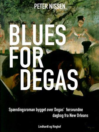 Peter Nissen (f. 1950): Blues for Degas : spændingsroman bygget over Degas' forsvundne dagbog fra New Orleans