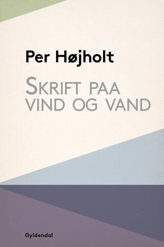 Per Højholt: Skrift paa vind og vand