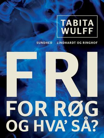 Tabita Wulff: Fri for røg - og hva så? : kvit smøgerne og hold vægten