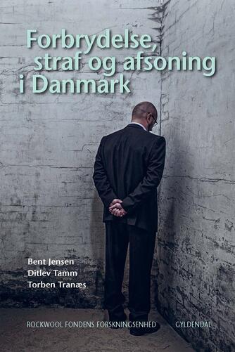 Bent Jensen, Ditlev Tamm, Torben Tranæs: Forbrydelse, straf og afsoning i Danmark